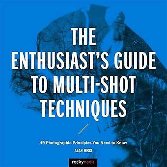 The Enthusiast's Guide to Multi-Shot Techniques: 50 Photographic Principles You Need to Know