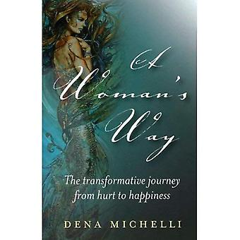 A Woman's Way: The Transformative Journey from Hurt to Happiness