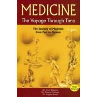 Medicine: The Voyage Through Time: the Journey of Medicine from Past to Present