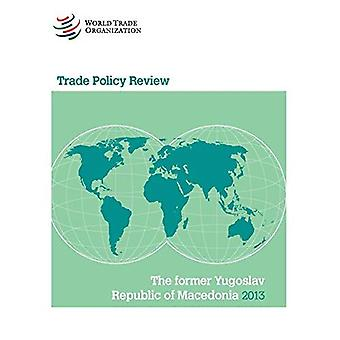 The Former Yugoslav Republic of Macedonia 2013 (Trade Policy Review)