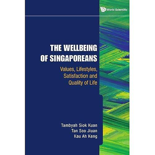 WELLBEING OF SINGAPOREANS, THE  VALUES, LIFESTYLES, SATISFACTION AND QUALITY OF LIFE