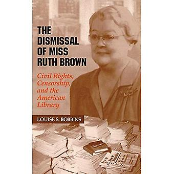 The Dismissal of Miss Ruth� Brown: Civil Rights, Censorship, and the American Library