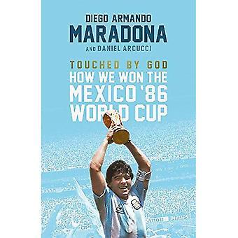Touché par Dieu: Comment nous avons gagné la Coupe du monde de Mexico 86