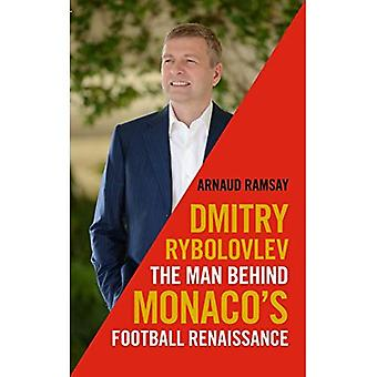 Dmitry Rybolovlev: The Man Behind Monaco's Football Renaissance