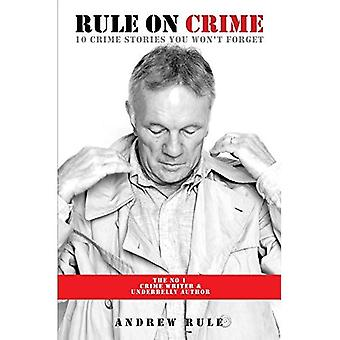 Rule on Crime: One of Australia's Top True Crime Writers and Co-Author of the Bestselling Underbelly Series