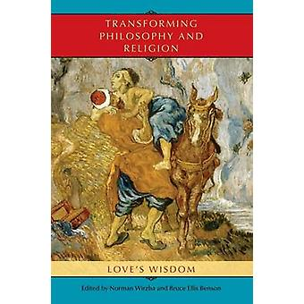 Transforming Philosophy and Religion Loves Wisdom by WIRZBA & NORMAN