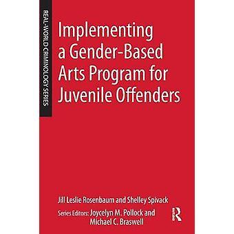 Implementing a GenderBased Arts Program for Juvenile Offenders by Rosenbaum & Jill Leslie