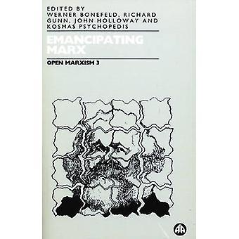 Emancipating Marx by Bonefeld & Werner
