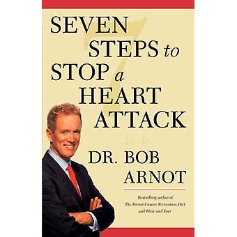 Seven Steps to Stop a Heart Attack by Arnot & Bob