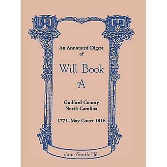 An Annotated Digest of Will Book a Guilford County North Carolina 1771May Court 1816 by Hill & Jane Smith