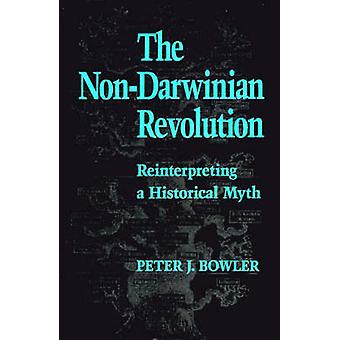 The NonDarwinian Revolution Reinterpreting a Historical Myth by Bowler & Peter J.