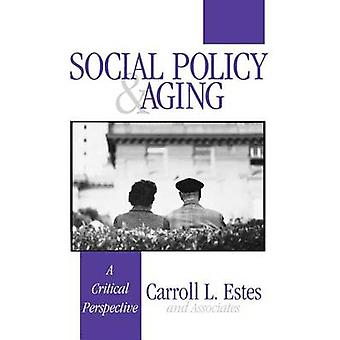 Social Policy and Aging A Critical Perspective by Estes & Carroll L.