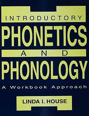 Introductory Phonetics and Phonology A Workbook Approach by House & Linda I.