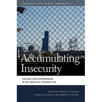 Accumulating Insecurity Violence and Dispossession in the Making of Everyday Life by Feldman & Shelley