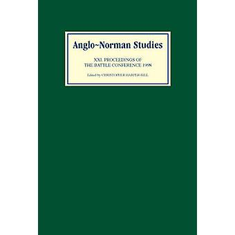 AngloNorman Studies 21 Proceedings of the Battle Conference 1998 by HarperBill & Christopher