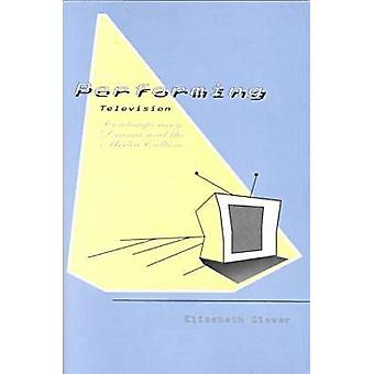 Performing Television Contemporary Drama and the Media Culture by Klaver & Elizabeth