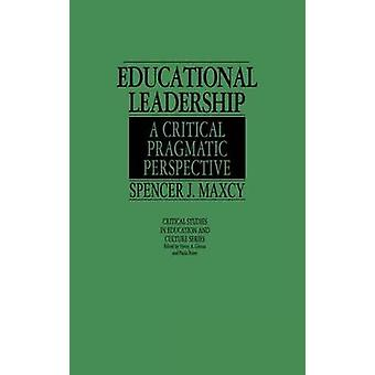Educational Leadership A Critical Pragmatic Perspective by Maxcy & Spencer J.
