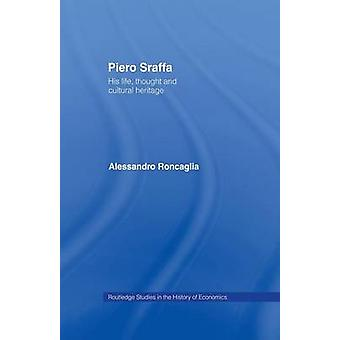 Piero Sraffa  His Life Thought and Cultural Heritage by Roncaglia & Alessandro