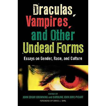 Draculas Vampires and Other Undead Forms Essays on Gender Race and Culture by Browning & John Edgar