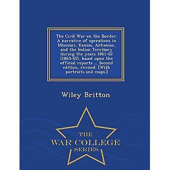 La guerre civile à la frontière. Un récit des opérations au Missouri Kansas Arkansas et le territoire indien au cours des années 186162 186365 basé sur les rapports officiels... Deuxième édition r par Britton & Wiley