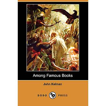 Among Famous Books Dodo Press by Kelman & John