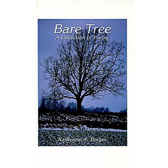 Bare Tree A Collection of Poetry by Borges & Katherine A.