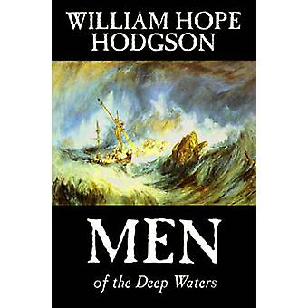 Men of the Deep Waters by William Hope Hodgson Fiction Horror Classics Sea Stories by Hodgson & William Hope