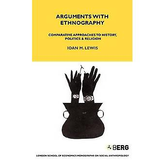Arguments with Ethnography Comparative Approaches to History Politics  Religion by Lewis & Ioan M.