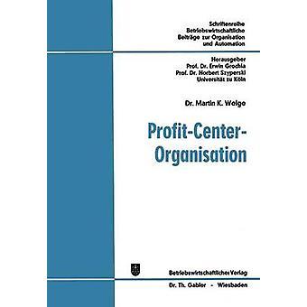 ProfitCenterOrganisation Technical analyseren von Strukturbewertungsproblemen in funktionalen und profitcenterorientierten Organisationen door Welge & Martin K.