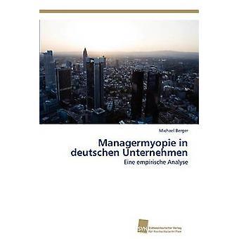 Managermyopie in Deutschen Unternehmen by Berger & Michael