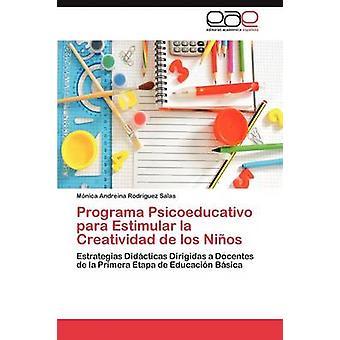 Programa Psicoeducativo Para Estimular La Creatividad de Los Ninos by Rodriguez Salas Monica Andreina
