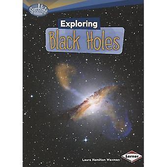 Exploring Black Holes by Laura Hamilton Waxman - 9780761378778 Book