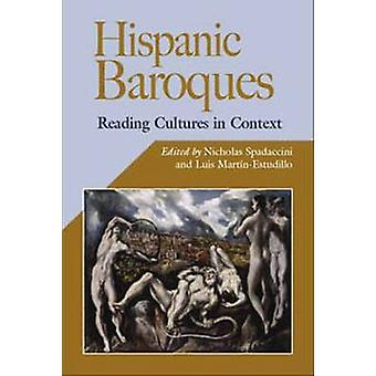 Hispanic Baroques - Reading Culture in Context by Nicholas Spadaccini