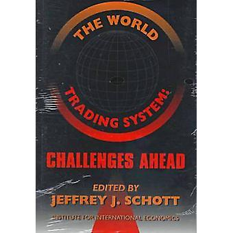 The World Trading System - Challenges Ahead by Jeffrey J. Schott - 978