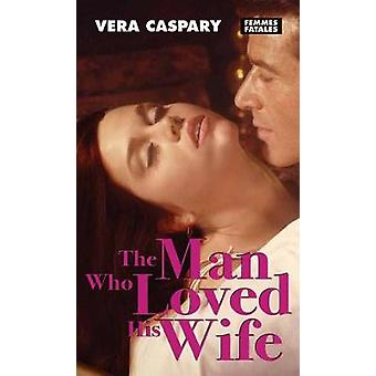 The Man Who Loved His Wife by Vera Caspary - 9781558618466 Book