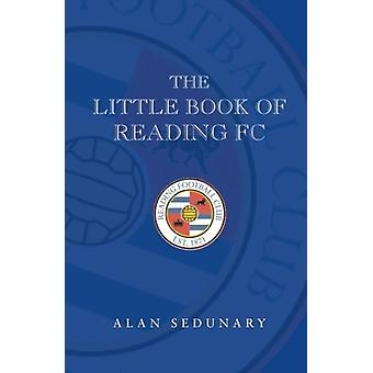 The Little Book of Reading FC - 1920-2008 by Alan Sedunary - 97817809
