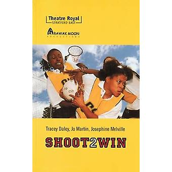 Shoot 2 Win by Tracey Daley - Jo Martin - Josephine Melville - 978184