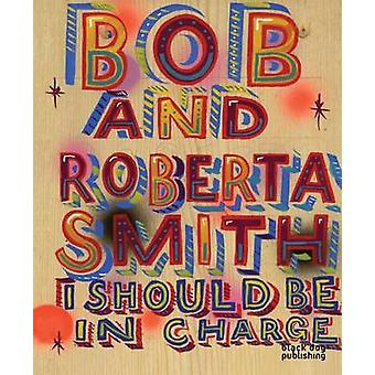 I Should be in Charge by Bob and Roberta Smith - 9781907317262 Book