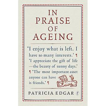In Praise of Ageing by Patricia Edgar - 9781922147554 Book