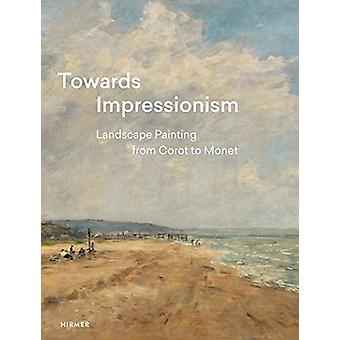 Towards Impressionism - Landscape Painting from Corot to Monet by Suza