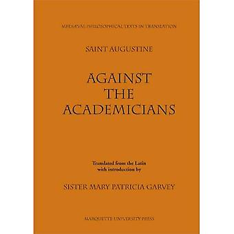 Against the Academicians: Contra Academicos of St. Augustine (Mediaeval Philosophical Texts in Translation)