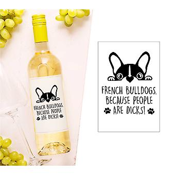 French Bulldogs Because People Are Dicks Wine Bottle Label