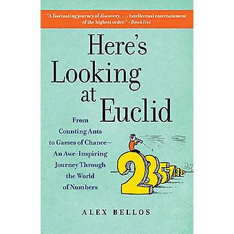 Here's Looking at Euclid - From Counting Ants to Games of Chance - An
