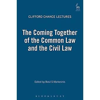 The Clifford Chance Millennium Lectures The Coming Together of the Common Law and the Civil Law by Markesinis & Basil S.