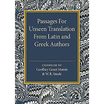 Passages for Unseen Translation from Latin and Greek Authors by Geoffrey Grant Morris & W. R. Smale