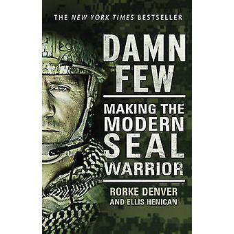Damn Few - Making the Modern SEAL Warrior by Rorke Denver - 9780552169