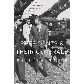 Presidentes e seus generais - uma história americana do comando na guerra