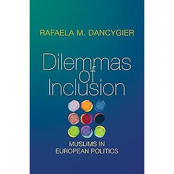 Dilemmas of Inclusion - Muslims in European Politics by Rafaela M. Dan