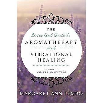 Essential Guide to Aromatherapy and Vibrational Healing by Margaret A