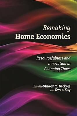 Remaking Home Economics - Resourcefulness and Innovation in Changing T